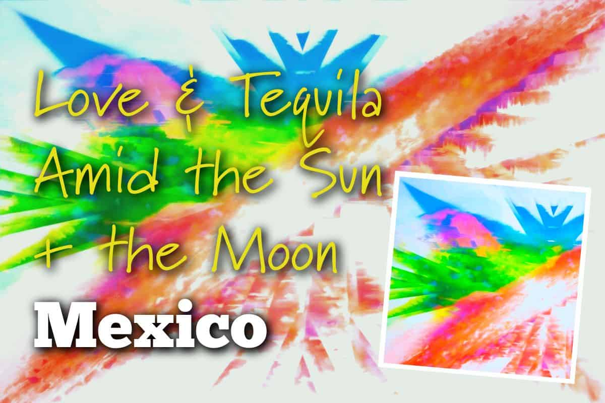 love and tequila crazy story